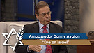 Ambassador Danny Ayalon | Eye on Israel